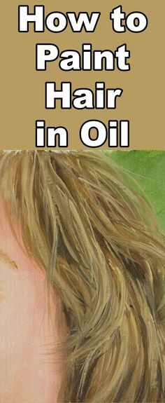 Learn how to paint hair with this oil painting tutorial