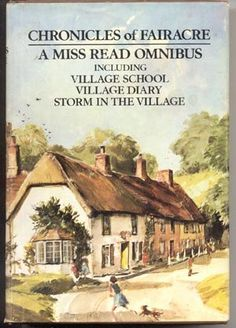 Delightful stories of a village and its school. I love Miss Read - I wrote to her and got a handwritten letter back - I treasure it.  RIP, Miss Read