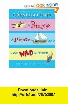 Princess, A Pirate, And One Wild Brother Cornelia Funke , ISBN-10: 0545042410  ,  , ASIN: B002T4507S , tutorials , pdf , ebook , torrent , downloads , rapidshare , filesonic , hotfile , megaupload , fileserve
