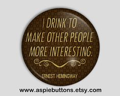 Hemingway Quote Button/Badge Funny Drinking by AspieButtons, $2.00