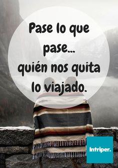Nadie   #intriper #viaje #viajero #joy #alegria #travel #cuote #frase #inspiracion #porelmundo