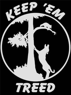keep em treed coon hunting stickers http://customstickershop.com/Coon-Hunting-Stickers-Keep-em-Treed-P5166005.aspx
