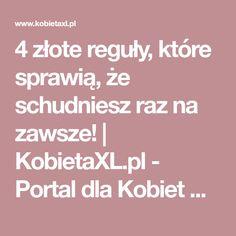 4 złote reguły, które sprawią, że schudniesz raz na zawsze!   KobietaXL.pl - Portal dla Kobiet Myślących Portal, Health Fitness, Beauty, Watches, Food, Health, Clocks, Eten, Clock