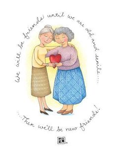 Old Friends and New! I know we'll be doing this Marta. Mary Engelbreit, Jessie Willcox Smith, Birthday Greetings, Friends Forever, Friendship Quotes, Cool Words, Illustrators, My Arts, Art Quotes