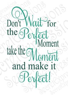 Letter Discover Dont Wait For the Perfect Moment take the Moment svg Digital SVG File for Cricut or Silhouette DXF PNG Jpg Eps Print File Sign Quotes, Words Quotes, Wise Words, Me Quotes, Motivational Quotes, Inspirational Quotes, Uncle Quotes, Vinyl Wall Quotes, Qoutes