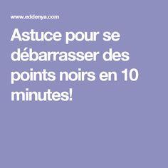 Astuce pour se débarrasser des points noirs en 10 minutes!