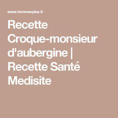 Recette Croque-monsieur d'aubergine | Recette Santé Medisite