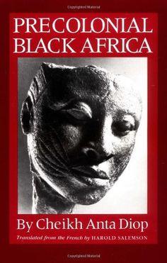 Precolonial Black Africa by Cheikh Anta Diop, http://www.amazon.com/dp/1556520883/ref=cm_sw_r_pi_dp_0lJ8qb0PGTH38