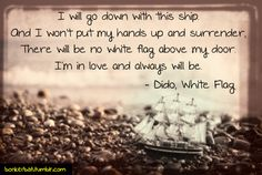 Dido, White Flag.. Can still hear Angelina singing this!