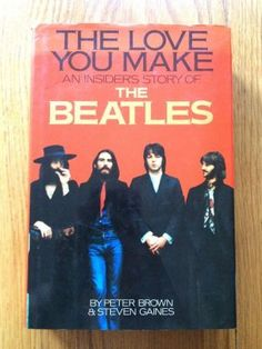 The Love You Make: An Insider Story of The Beatles - Brown and Gaines, Peter and Steven