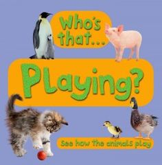 Who's that-- playing? : see how the animals play.
