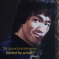 """""""Be a practical dreamer backed by action."""" ~ Bruce Lee"""