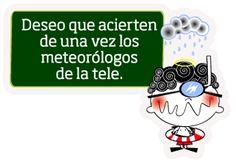 Deseo que acierten de una vez los meteorólogos de la tele.