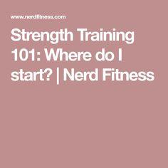 Strength Training 101: Where do I start? | Nerd Fitness