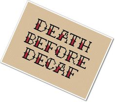 Hey, I found this really awesome Etsy listing at https://www.etsy.com/listing/101683304/death-before-decaf-pdf-cross-stitch