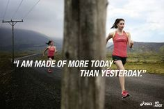 I am made of more today than yesterday.  #betteryourbest