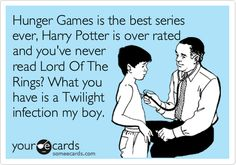 Hunger Games is the best series ever, Harry Potter is over rated and you've never read Lord Of The Rings? What you have is a Twilight infection my boy.