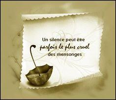 Le silence peut être parfois le plus cruel des mensonges ... _Silence can sometimes be the cruelest lies