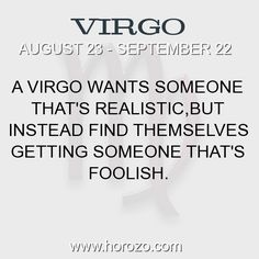 Fact about Virgo: A Virgo wants someone that's realistic,but instead find themselves getting someone that's foolish. #virgo, #virgofact, #zodiac. More info here: www.horozo.com