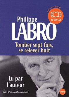 Tomber sept fois, se relever huit - Philippe Labro