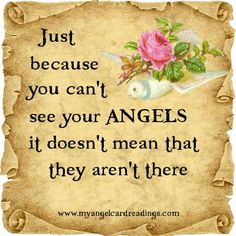 Just because you can't see your angels it doesn't mean that they aren't there. #27 of 28 inspirational quotes