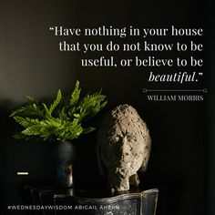 """""""Have nothing in your house that you do not know to be useful, or believe to be…"""