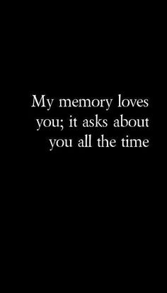 ... that's what memory does, whether the person you love has passed or has moved on, out of your life. That's love