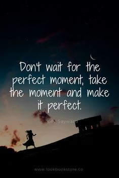 "Inspirational Quotes // ""Don't wait for the perfect moment, take the moment and make it perfect."" - Zoey Sayward Source by tammiekwatts fashion quotes Cute Quotes, Words Quotes, Great Quotes, Quotes To Live By, Happy Quotes, Moment Quotes, Sayings, Beautiful Moments Quotes, Funny Quotes"