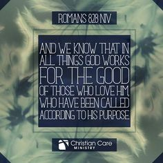 """Rom 8:28 NIV """"And we know that in all things God works for the good of those who love Him. Who have been called according to his purpose"""""""