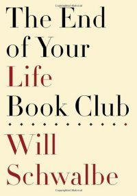 The End Of Your Life Book Club by Will. Schwalbe (BM)