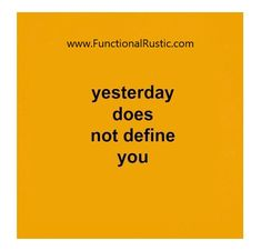Yesterday does not define you. www.FunctionalRustic.com #quote #quoteoftheday #motivation #inspiration #diy #functionalrustic #homestead #rustic #pallet #pallets #rustic #handmade #craft #tutorial #michigan #puremichigan #storage #repurpose #recycle #decor #country # #barn #strongwoman #inspational #quotations #success #goals #inspirationalquotes #quotations #strongwomenquotes #puremichigan #recovery #sober