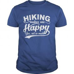 HIKING MAKES ME HAPPY YOU, NOT SO MUCH T Shirts, Hoodies. Get it here ==► https://www.sunfrog.com/Hobby/HIKING-MAKES-ME-HAPPY--YOU-NOT-SO-MUCH-116802128-Royal-Blue-Guys.html?57074 $19.99