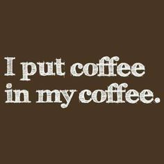 I put coffee in my coffee. If you count the occasional shot in the dark I totally do put coffee in my coffee! Coffee Talk, Coffee Is Life, I Love Coffee, Coffee Break, My Coffee, Coffee Drinks, Morning Coffee, Coffee Shop, Coffee Cups