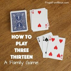 How to Play Three Thirteen - A Family Card Game - Frugal Fun For Boys and Girls - Kids Family Card Games, Fun Card Games, Card Games For Kids, Playing Card Games, Games For Girls, Group Card Games, Best Card Games, Best Family Games, Golf Card Game