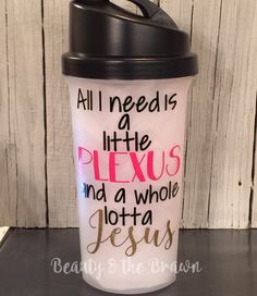 All I Need is a Little THRIVE, SPARK, Plexus, Shakeology, or Greens and a Whole Lotta Jesus- Shaker Bottle for Mixing by BeautyBrawnRepurpose on Etsy https://www.etsy.com/listing/268294603/all-i-need-is-a-little-thrive-spark