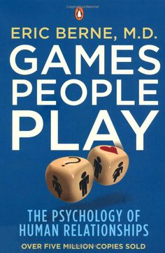 Games People Play: The Psychology of Human Relationships - Eric Berne