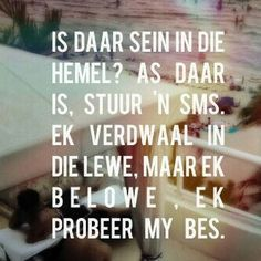 Ek verdwaal in die lewe, maar ek belowe, ek probeer my bes. Lyric Quotes, Lyrics, Inspiring Quotes About Life, Inspirational Quotes, Favorite Quotes, Best Quotes, Afrikaanse Quotes, Writing Promps, Clever Quotes