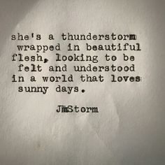 Risultati immagini per she's a thunderstorm wrapped in beautiful flesh Angst Quotes, Motivacional Quotes, Great Quotes, Words Quotes, Quotes To Live By, Life Quotes, Inspirational Quotes, Sayings, Quotes On Peace