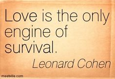 Leonard+Cohen+Love+Life | Leonard Cohen : Love is the only engine of survival. survival, love ...