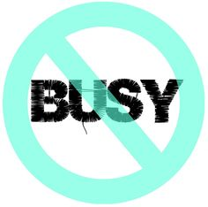 """say no to the perception of busy: """"stop the glorification of busy"""" """"I don't ever want to be so busy that I miss the opportunity to serve"""" busy is a mindset and we need to pull away from it"""
