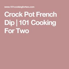 Crock Pot French Dip | 101 Cooking For Two
