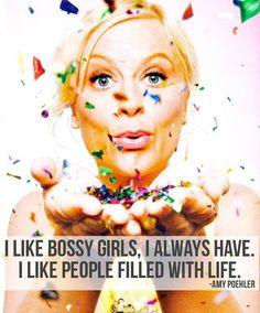"""""""I like bossy girls, I always have. I like people filled with life."""" - Amy Poehler"""