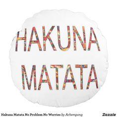 Hakuna #Matata No #Problem No Worries Round Pillow