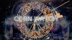 "CERN WATCH: ""Terrestrial Invisible Entities"" Confirmed? Hadronic Mechani..."
