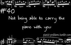 that's one of the big downsides of the piano...