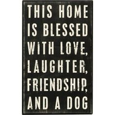 """This cute box sign reads """"This home is blessed with love, laughter and a dog."""" This is the perfect gift for a true dog lover! SIZE: 5"""" x 8"""" All box signs are 1."""
