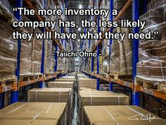 """The more inventory a company has, the less likely they will have what they need."" - Taiichi Ohno - Photo by RuurdJellema.com Supply Chain Logistics, Quotes, Quotations, Quote, Manager Quotes, Qoutes, A Quotes"