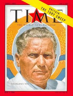 Marshall Tito - Time Magazine Cover June 1955.  I believe he is possibly the greatest political leader/mind ever.