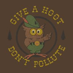 woodsy owl. Again in my childhood mind, This guy, the Tootsie Pop Owl and Smokey the Bear lived in the same woods and were friends w/McGruff - aboriginal TRUE