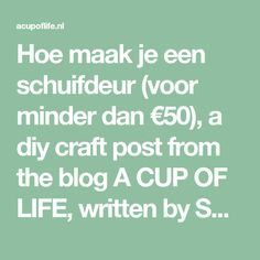 Hoe maak je een schuifdeur (voor minder dan €50), a diy craft post from the blog A CUP OF LIFE, written by Shifra Jumelet on Bloglovin'